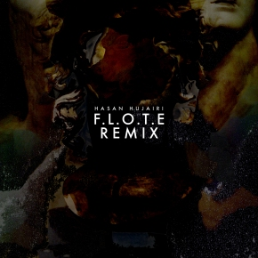 "F.L.O.T.E. remixes Hasan Hujairi ""MellifluousHiraeth"""